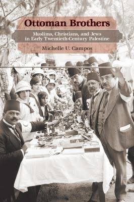 Michelle U. Campos. Ottoman Brothers: Muslims, Christians and Jews in Early Twentieth-Century Palestine. Stanford: Stanford University Press, 2011. 360 pp.