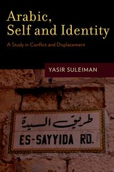 Yasir Suleiman, Arabic, Self and Identity: A Study in Conflict and Displacement. New York: Oxford University Press, 2011. 271 pp.
