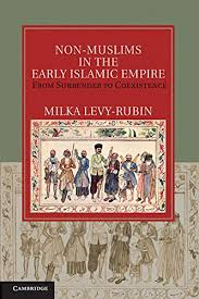 Milka Levy-Rubin, Non-Muslims in the Early Islamic Empire: From Surrender to Coexistence.  Cambridge: Cambridge University Press, 2011. 267 pp.
