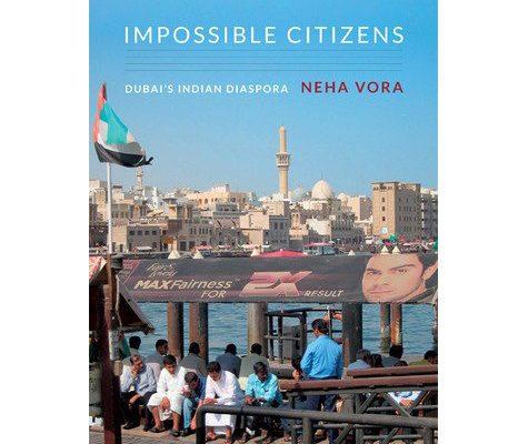 Neha Vora. Impossible Citizens: Dubai's Indian Diaspora  Durham: Duke University Press, 2013. 264 pp.