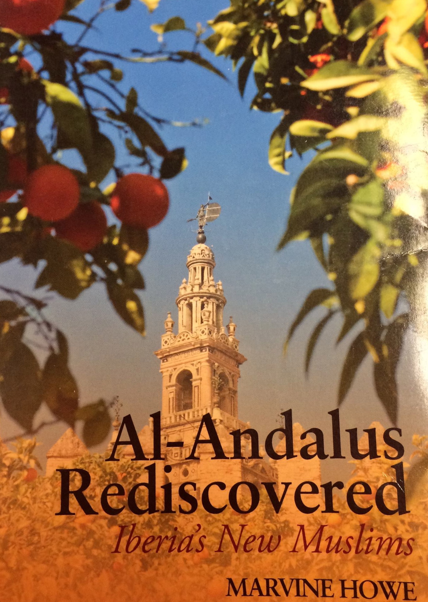 Marvine Howe. Al-Andalus Rediscovered: Iberia's New Muslims. London: Hurst, 2012. 289 pp.