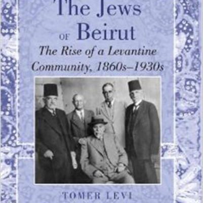 Tomer Levi, The Jews of Beirut: The Rise of a Levantine Community, 1860s–1930s New York: Peter Lang, 2012. 230 pp.