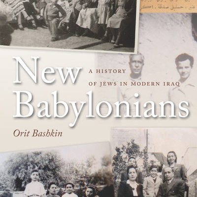 Orit Bashkin, New Babylonians: A History of Jews in Modern Iraq Stanford: Stanford University Press, 2012. 328 pp.