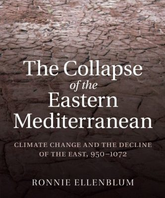 Ronnie Ellenblum. The Collapse of the Eastern Mediterranean: Climate Change and the Decline of the East, 950-1072. Cambridge: Cambridge University Press, 2012. 270 pp.