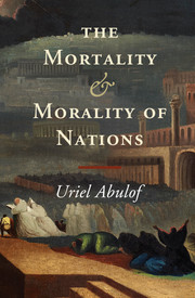Uriel Abulof. The Mortality and Morality of Nations. Cambridge: Cambridge University Press, 2015. 384 pp.