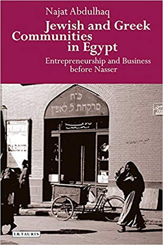Najat Abdulhaq. Jewish and Greek Communities in Egypt: Entrepreneurship and Business before Nasser. London: I. B. Tauris, 2016. 320 pp.